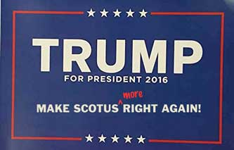 TRUMP FOR PRESIDENT 2016 - MAKE SCOTUS (more) RIGHT AGAIN